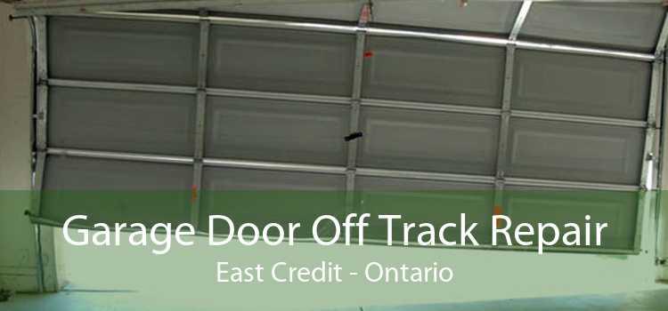 Garage Door Off Track Repair East Credit - Ontario