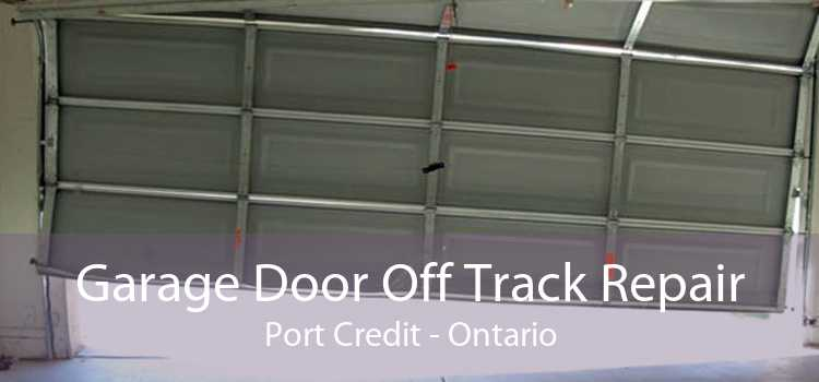 Garage Door Off Track Repair Port Credit - Ontario