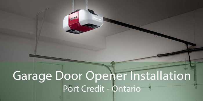 Garage Door Opener Installation Port Credit - Ontario