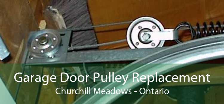 Garage Door Pulley Replacement Churchill Meadows - Ontario