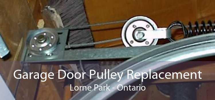 Garage Door Pulley Replacement Lorne Park - Ontario