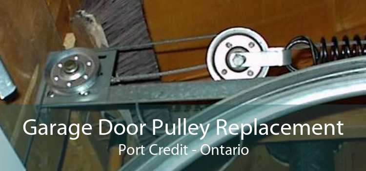 Garage Door Pulley Replacement Port Credit - Ontario