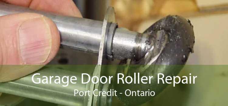Garage Door Roller Repair Port Credit - Ontario