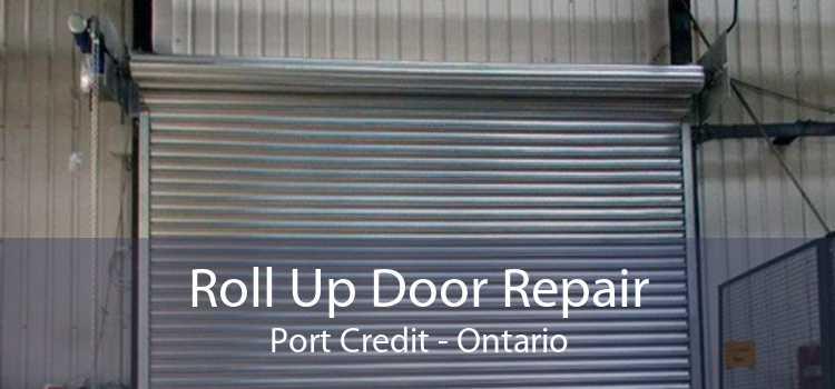 Roll Up Door Repair Port Credit - Ontario